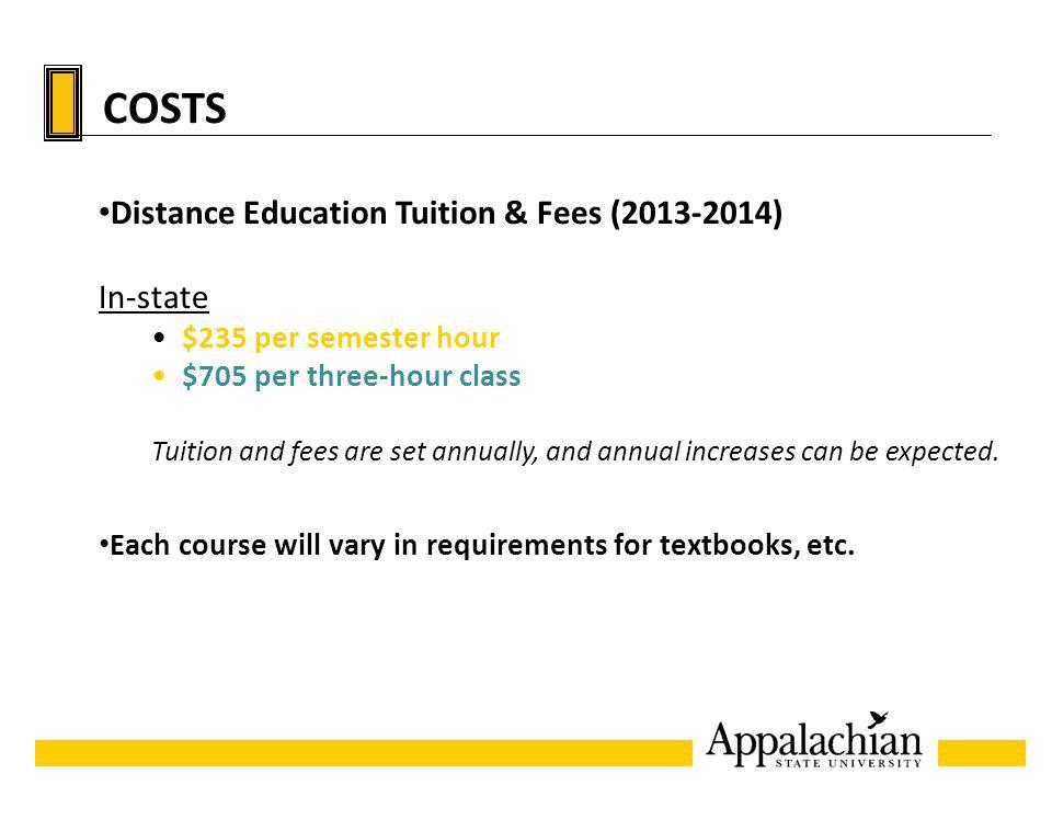 COSTS Distance Education Tuition & Fees (2013-2014) In-state $235 per semester hour $705 per three-hour class Tuition and fees are set annually, and a
