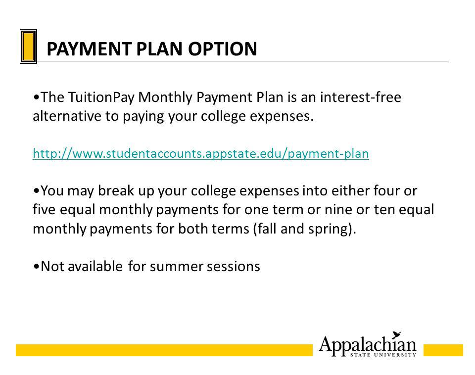 PAYMENT PLAN OPTION The TuitionPay Monthly Payment Plan is an interest-free alternative to paying your college expenses. http://www.studentaccounts.ap
