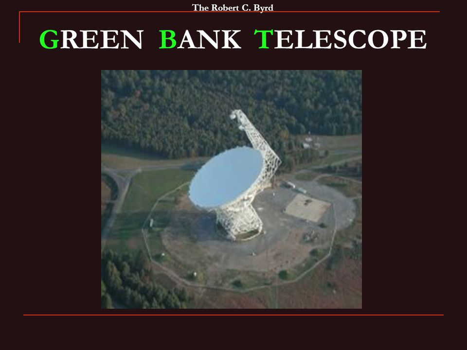 The Robert C. Byrd GREEN BANK TELESCOPE