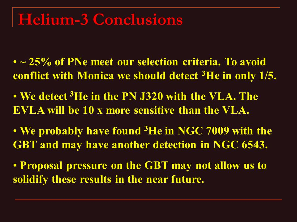 Helium-3 Conclusions ~ 25% of PNe meet our selection criteria.