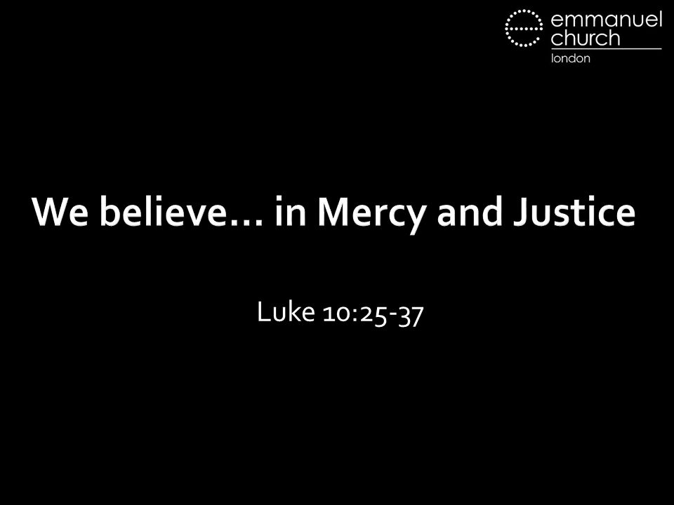 We believe… in Mercy and Justice Luke 10:25-37