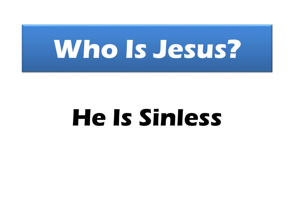 Who Is Jesus? He Is Sinless