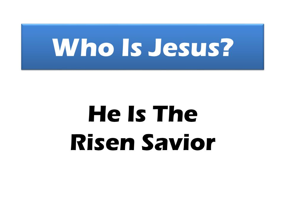 Who Is Jesus? He Is The Risen Savior