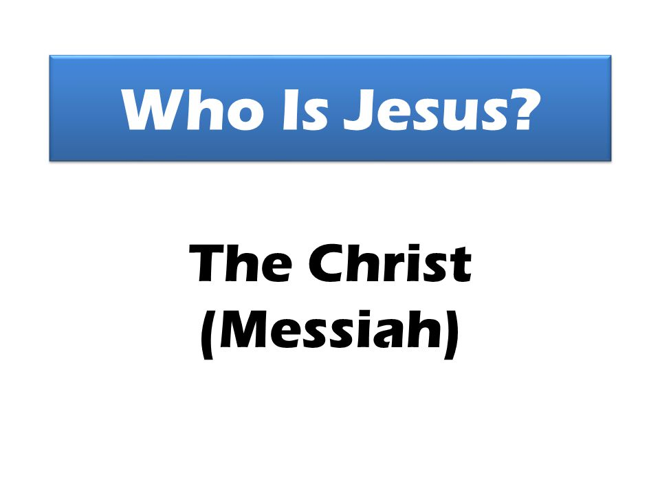 Who Is Jesus? The Christ (Messiah)