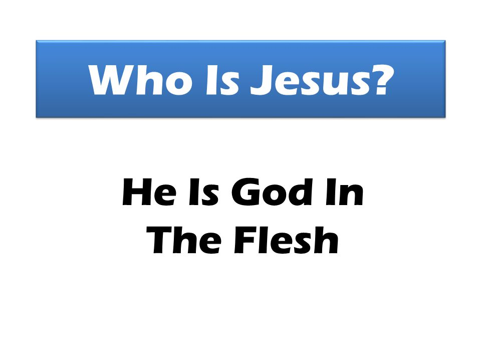Who Is Jesus? He Is God In The Flesh