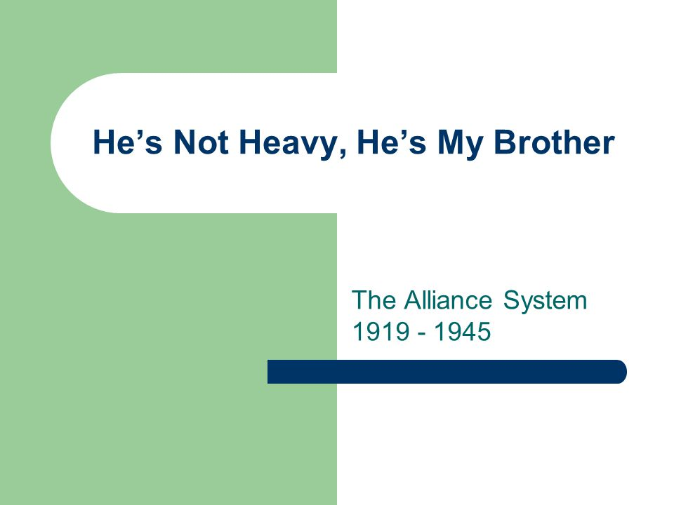 He's Not Heavy, He's My Brother The Alliance System 1919 - 1945