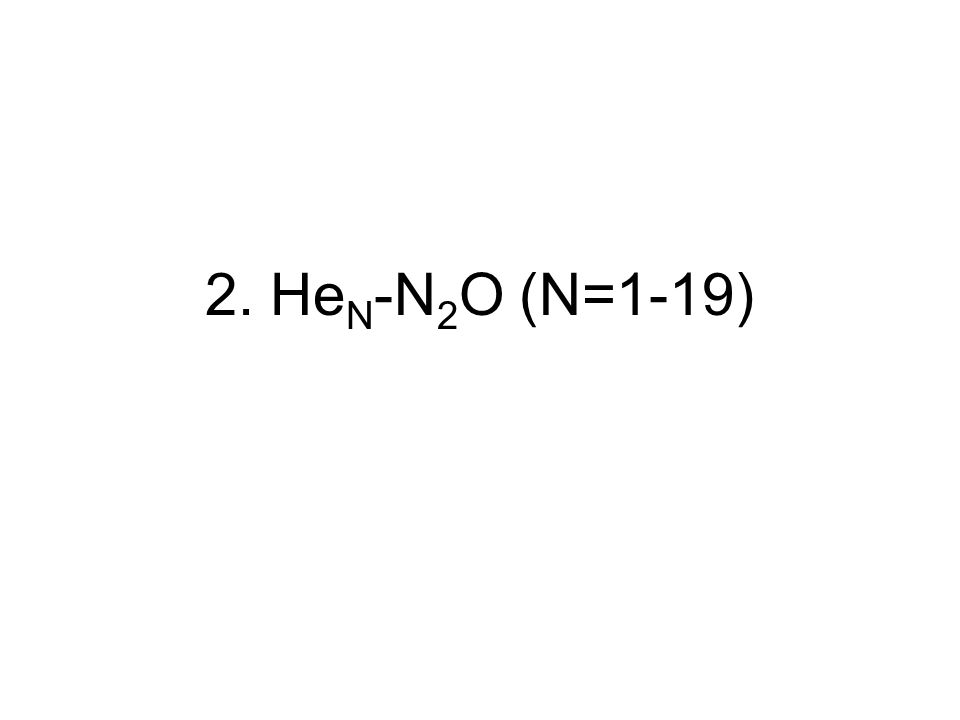 2. He N -N 2 O (N=1-19)