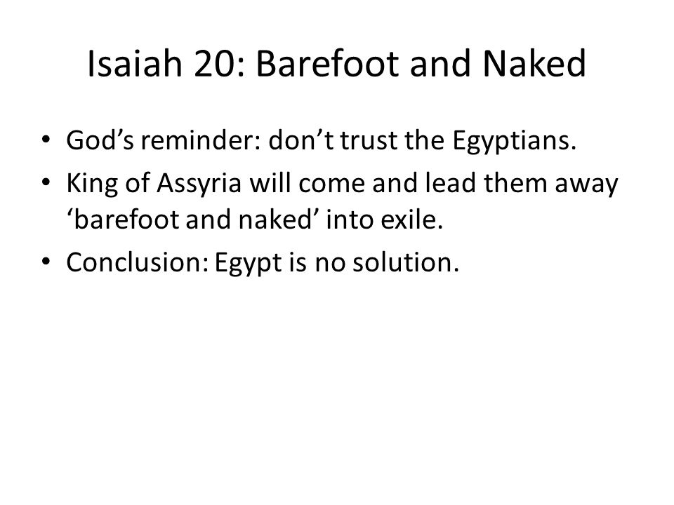 Isaiah 20: Barefoot and Naked God's reminder: don't trust the Egyptians.