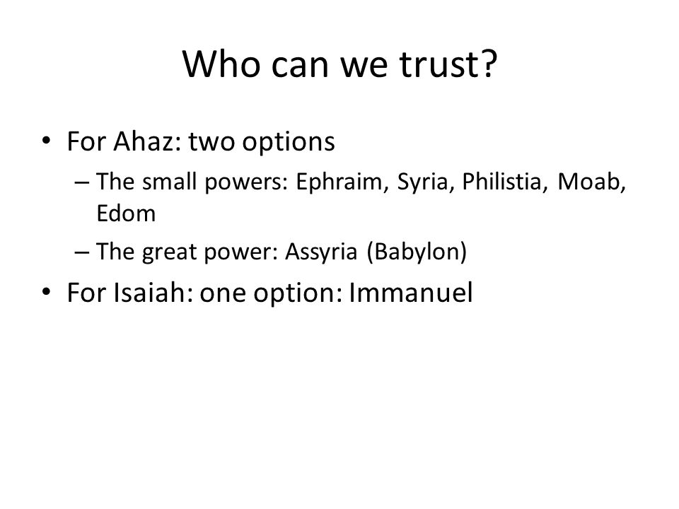 Isaiah 17:1-18:7 Damascus/Ephraim the failure of the coalition against Ahaz Chapter 7: 'Ask the LORD for a sign'.