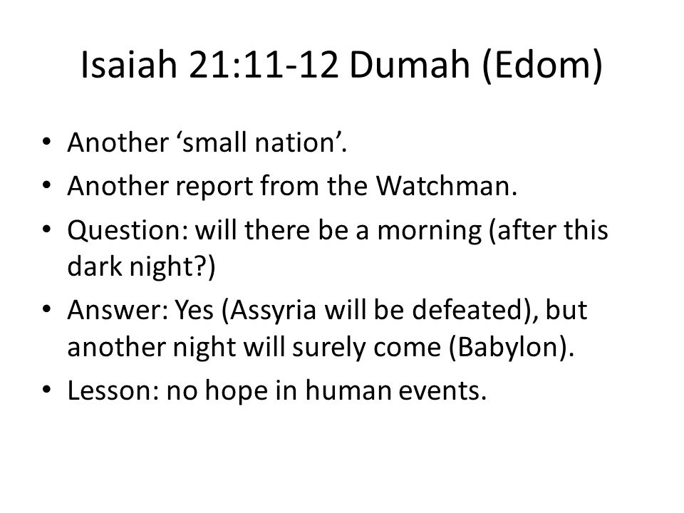 Isaiah 21:11-12 Dumah (Edom) Another 'small nation'.