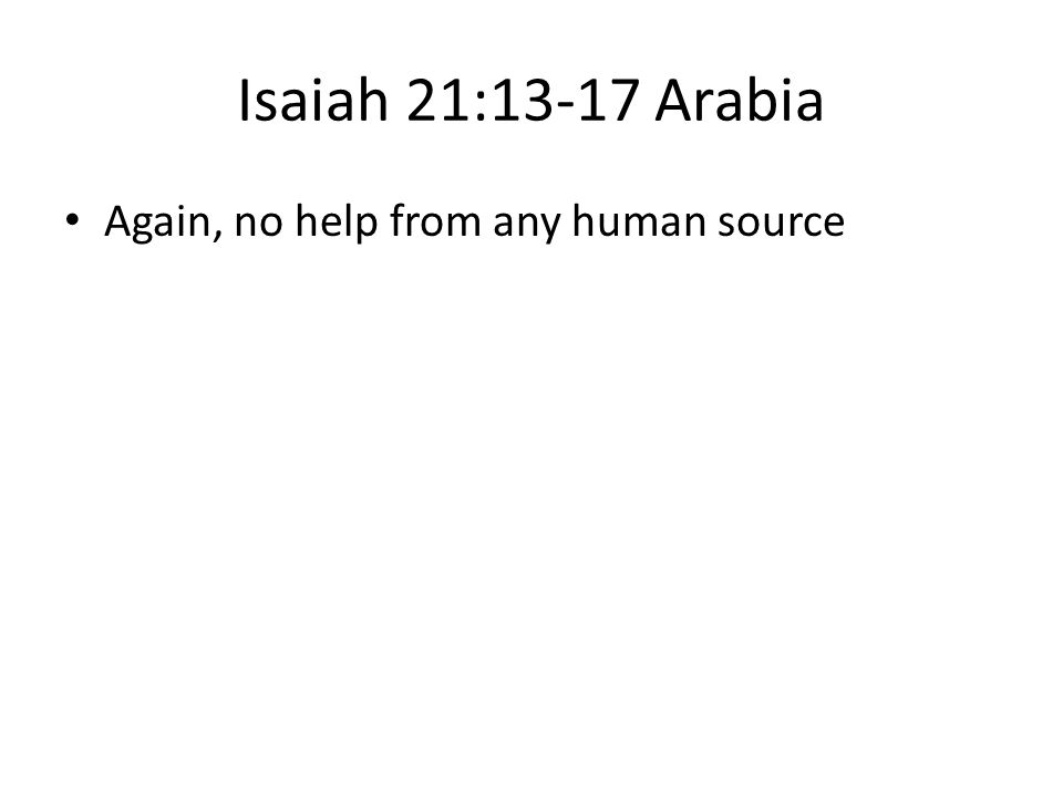 Isaiah 21:13-17 Arabia Again, no help from any human source