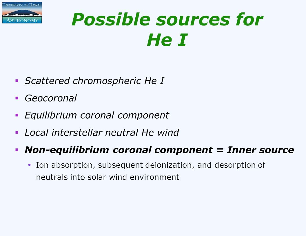 Possible sources for He I  Scattered chromospheric He I  Geocoronal  Equilibrium coronal component  Local interstellar neutral He wind  Non-equil
