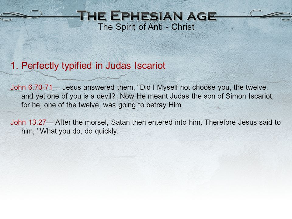 1.Perfectly typified in Judas Iscariot John 6:70 ‑ 71— Jesus answered them,