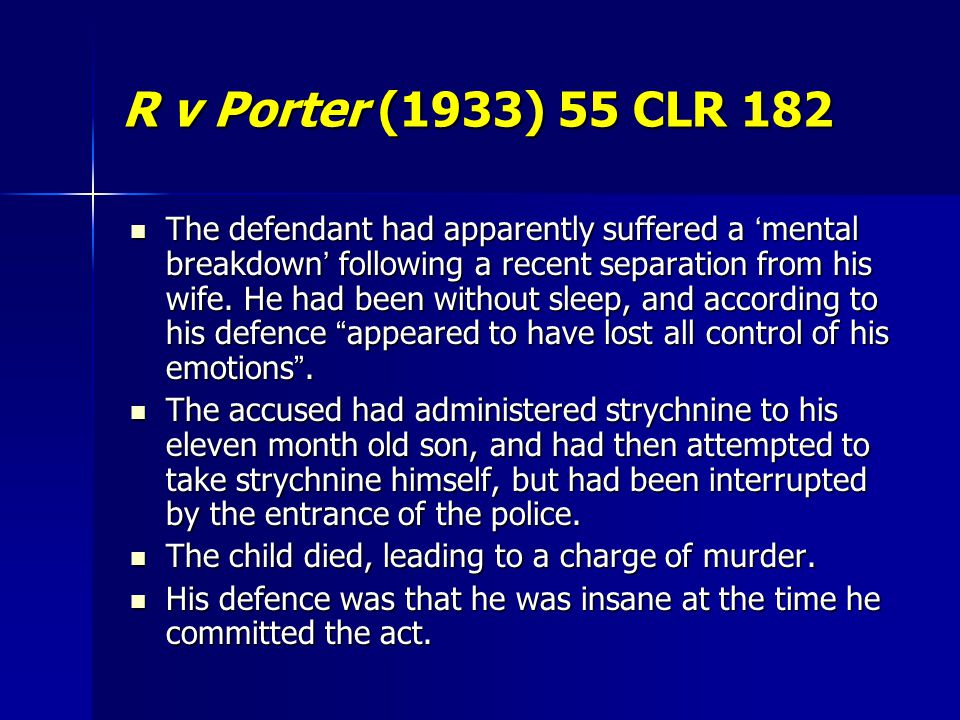 R v Porter (1933) 55 CLR 182 The defendant had apparently suffered a ' mental breakdown ' following a recent separation from his wife.