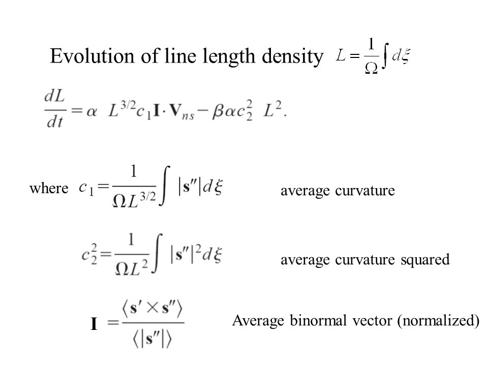 Evolution of line length density where I average curvature average curvature squared Average binormal vector (normalized)