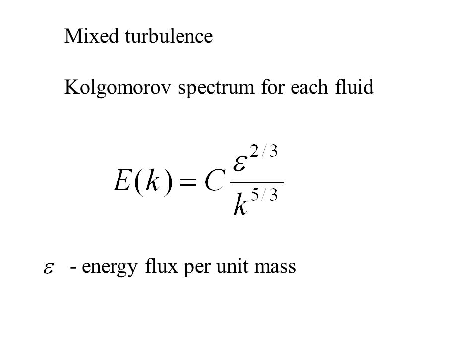 Mixed turbulence Kolgomorov spectrum for each fluid - energy flux per unit mass
