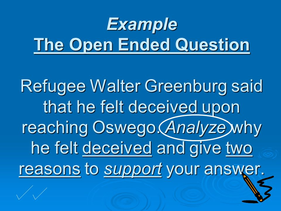 Example The Open Ended Question Refugee Walter Greenburg said that he felt deceived upon reaching Oswego.