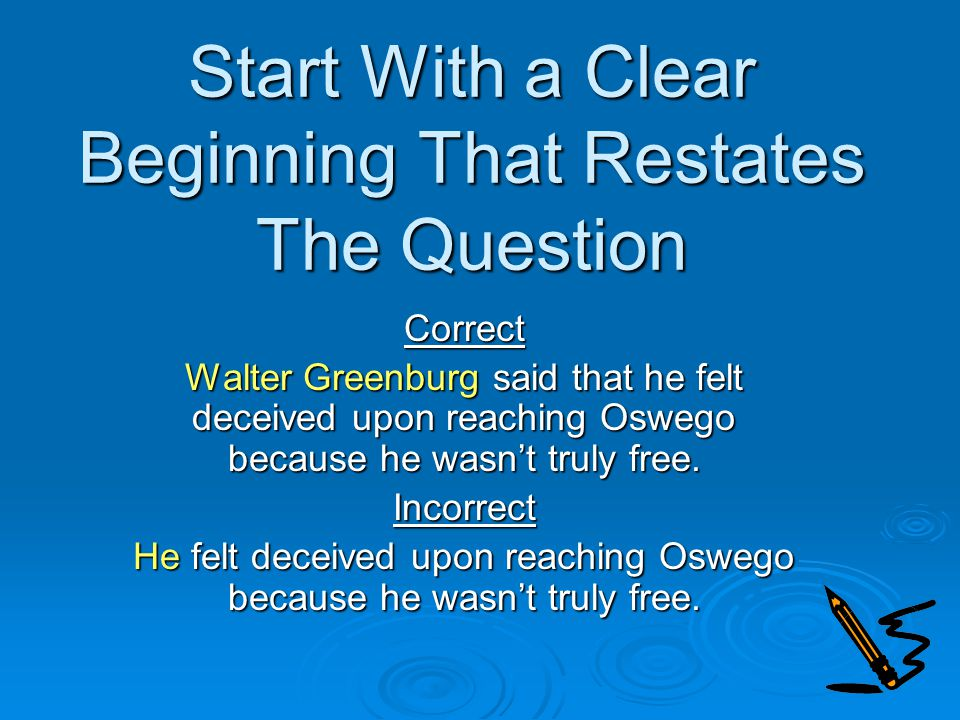 Start With a Clear Beginning That Restates The Question Correct Walter Greenburg said that he felt deceived upon reaching Oswego because he wasn't truly free.