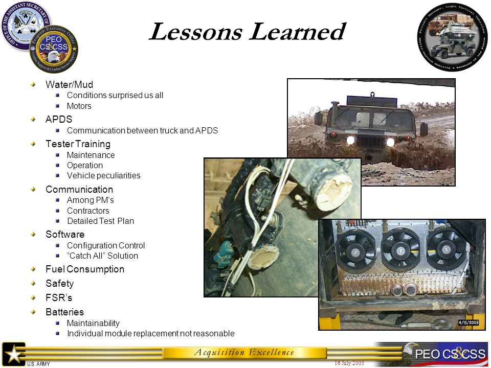16 July 2003 Lessons Learned Water/Mud Conditions surprised us all Motors APDS Communication between truck and APDS Tester Training Maintenance Operat
