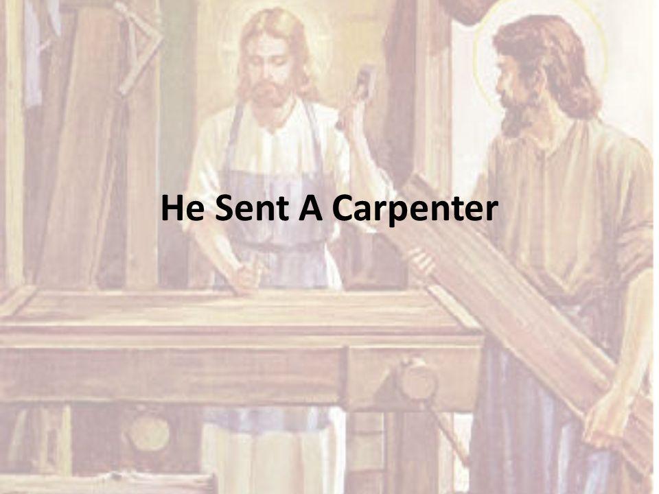 He Sent A Carpenter