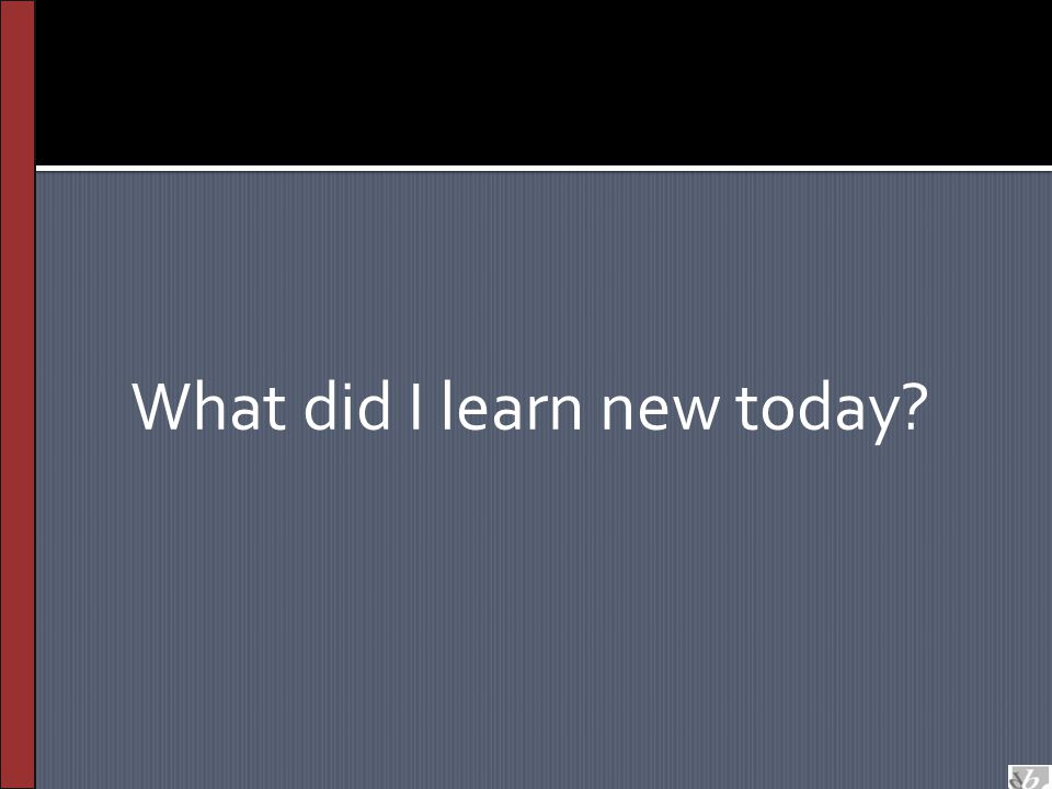What did I learn new today?