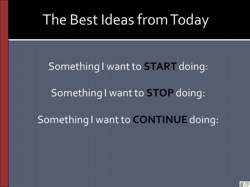 Something I want to START doing: Something I want to STOP doing: Something I want to CONTINUE doing: