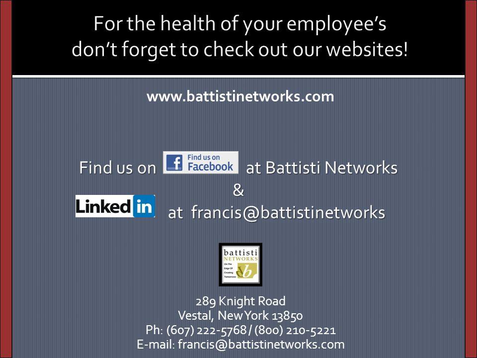 www.battistinetworks.com 289 Knight Road Vestal, New York 13850 Ph: (607) 222-5768 / (800) 210-5221 E-mail: francis@battistinetworks.com Find us on at Battisti Networks & at francis@battistinetworks