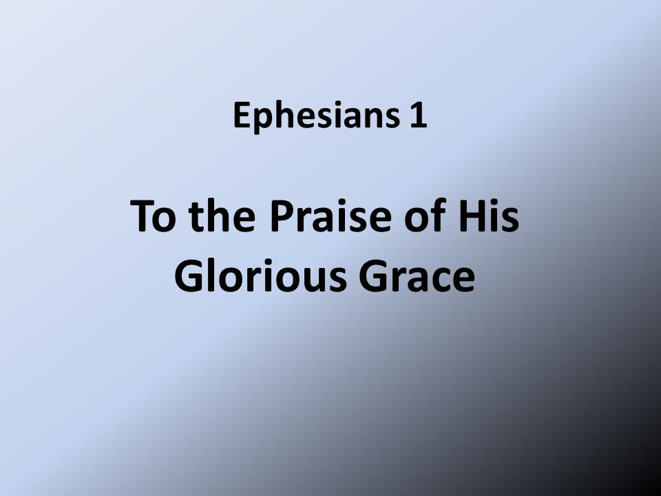 Ephesians 1 To the Praise of His Glorious Grace