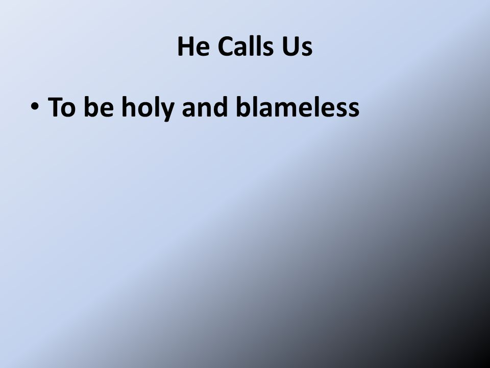 He Calls Us To be holy and blameless