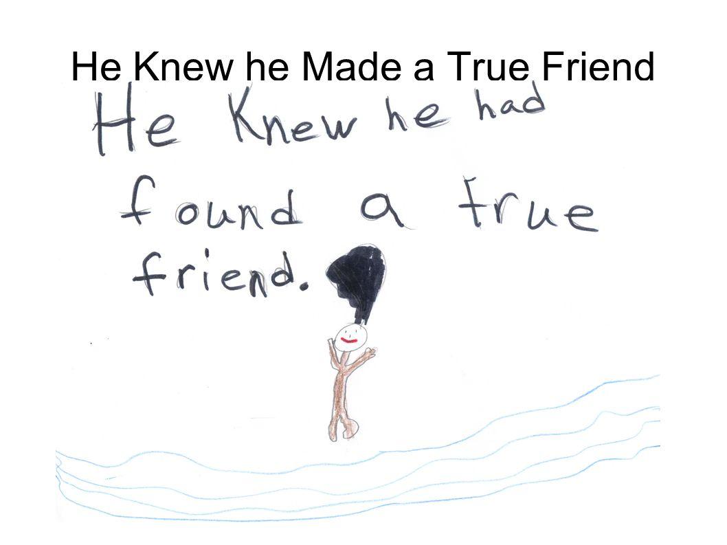 He Knew he Made a True Friend