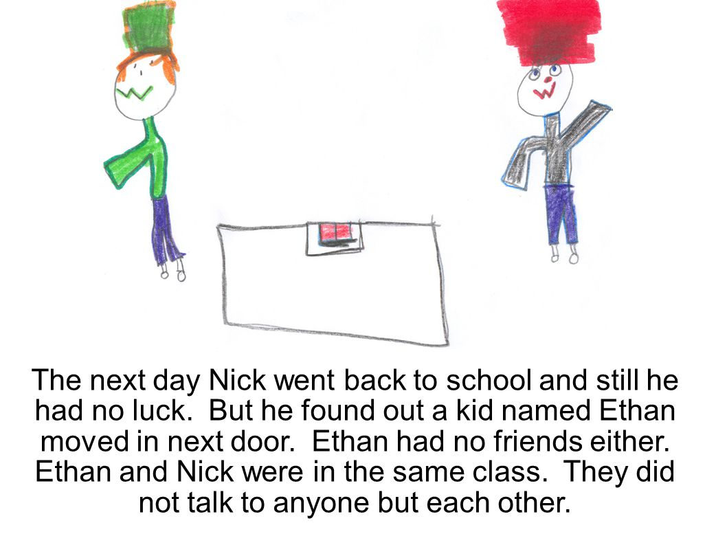 The next day Nick went back to school and still he had no luck.