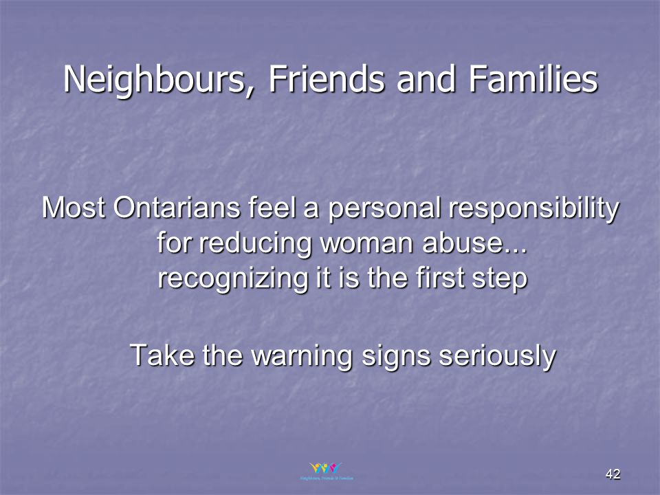 42 Most Ontarians feel a personal responsibility for reducing woman abuse...