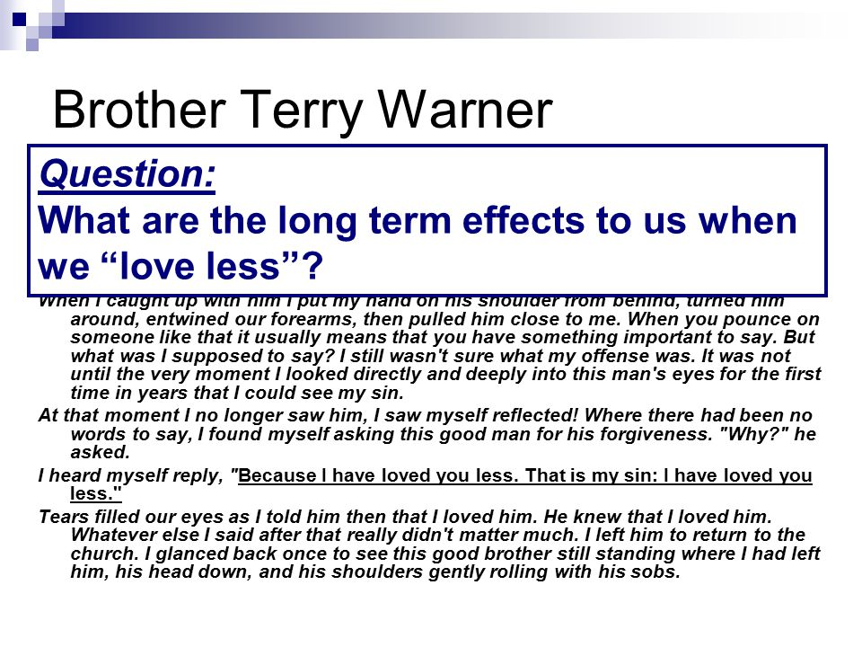 Brother Terry Warner [A friend tells of wanting to resolve a long standing disagreement between he and another man in his ward] I had intended to go over to this man s house between church meetings but was detained.