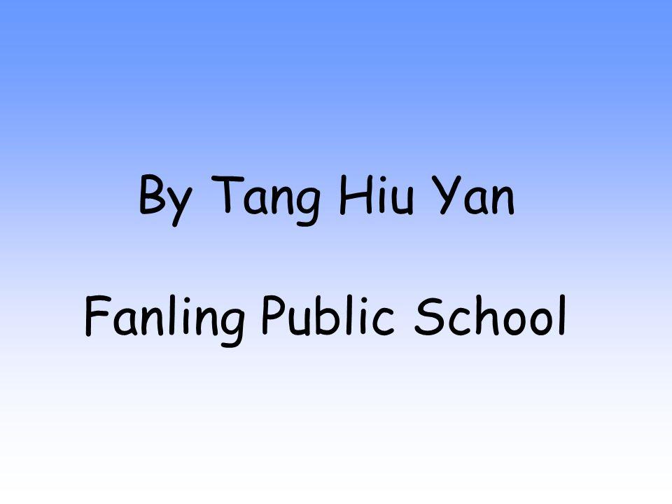 By Tang Hiu Yan Fanling Public School