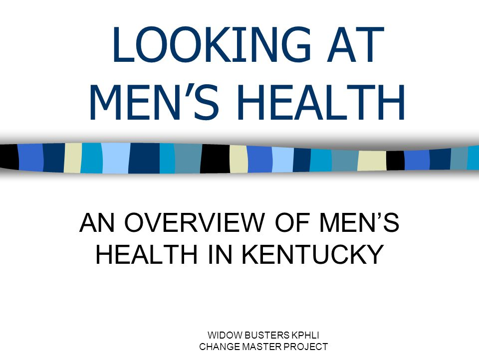 WIDOW BUSTERS KPHLI CHANGE MASTER PROJECT LOOKING AT MEN'S HEALTH AN OVERVIEW OF MEN'S HEALTH IN KENTUCKY