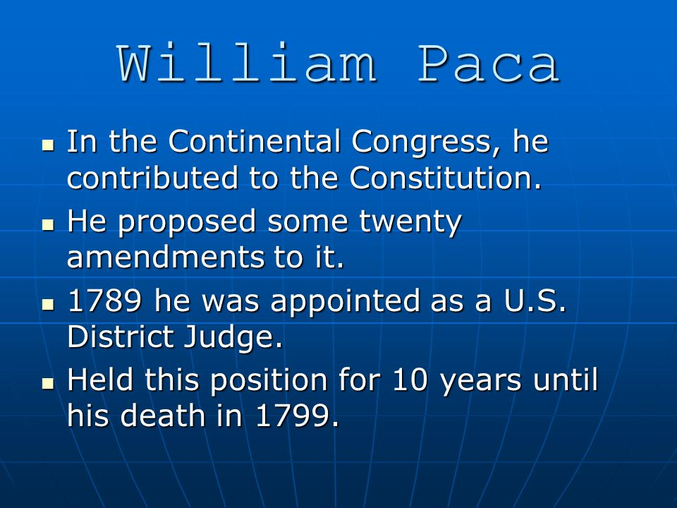 William Paca In the Continental Congress, he contributed to the Constitution. In the Continental Congress, he contributed to the Constitution. He prop