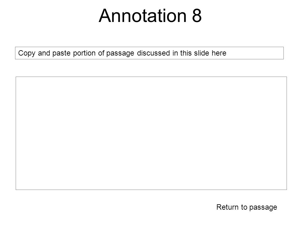 Annotation 8 Return to passage Copy and paste portion of passage discussed in this slide here