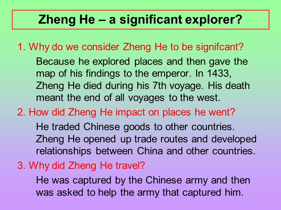 1. Why do we consider Zheng He to be signifcant? Because he explored places and then gave the map of his findings to the emperor. In 1433, Zheng He di