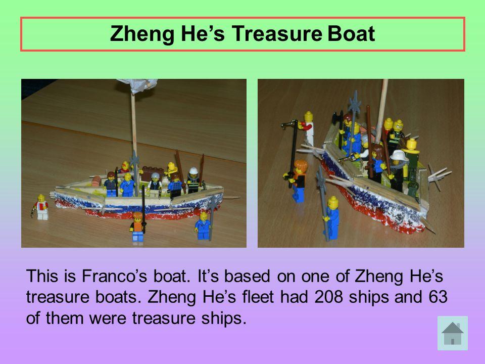 This is Franco's boat. It's based on one of Zheng He's treasure boats. Zheng He's fleet had 208 ships and 63 of them were treasure ships. Zheng He's T