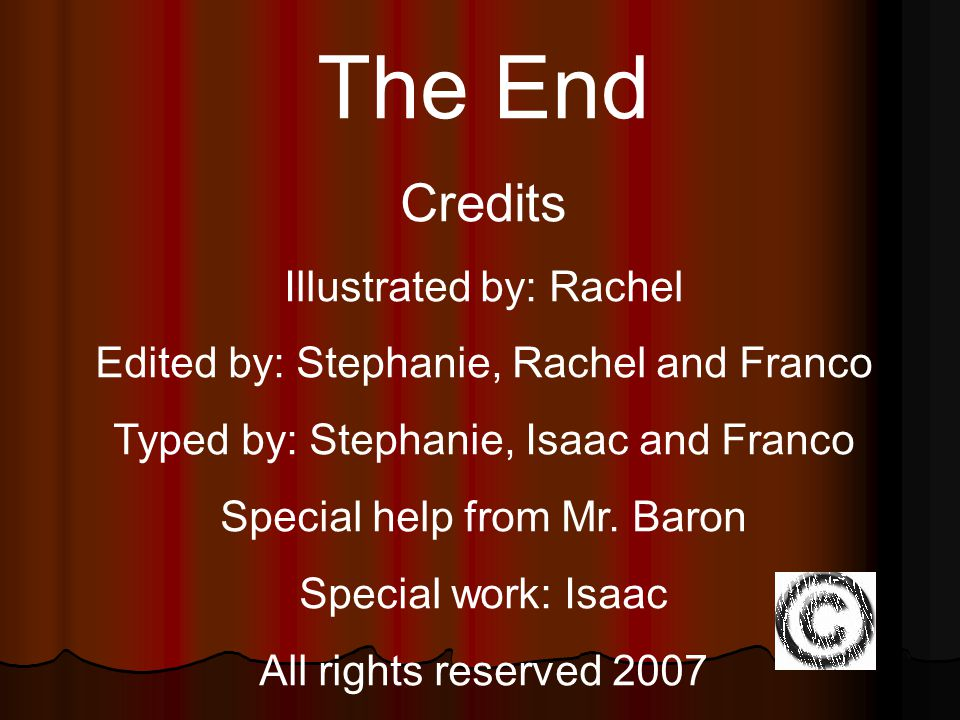 The End Credits Illustrated by: Rachel Edited by: Stephanie, Rachel and Franco Typed by: Stephanie, Isaac and Franco Special help from Mr. Baron Speci