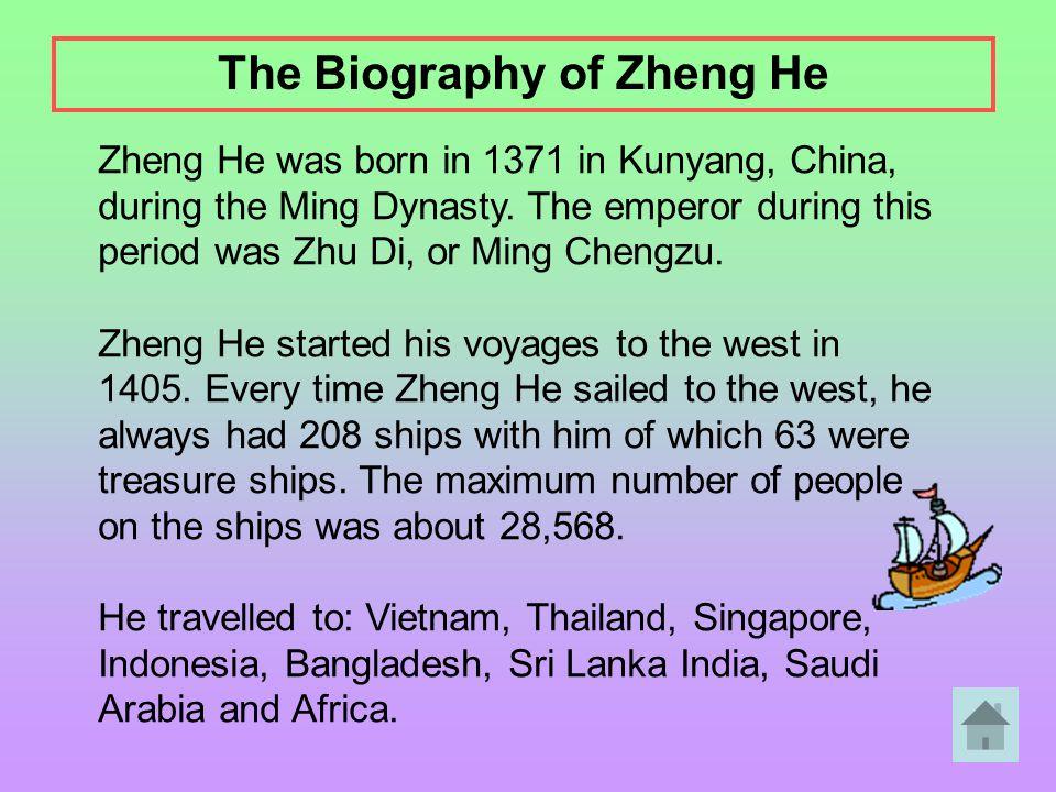 Zheng He was born in 1371 in Kunyang, China, during the Ming Dynasty. The emperor during this period was Zhu Di, or Ming Chengzu. Zheng He started his