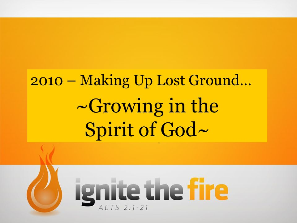 2010 – Making Up Lost Ground… ~Growing in the Spirit of God~