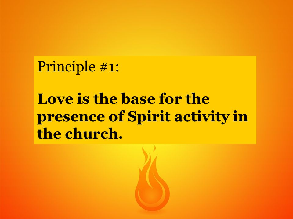 Principle #1: Love is the base for the presence of Spirit activity in the church.