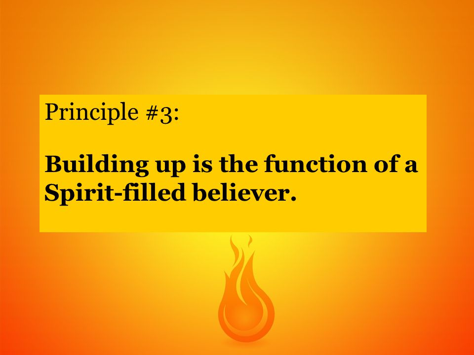 Principle #3: Building up is the function of a Spirit-filled believer.