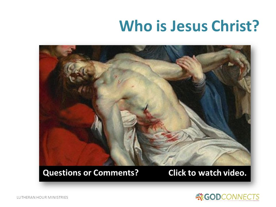 LUTHERAN HOUR MINISTRIES Who is Jesus Christ.
