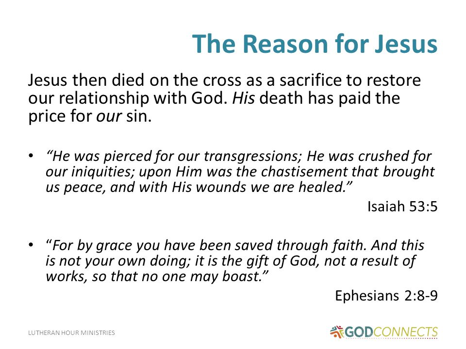 LUTHERAN HOUR MINISTRIES The Reason for Jesus Jesus then died on the cross as a sacrifice to restore our relationship with God.