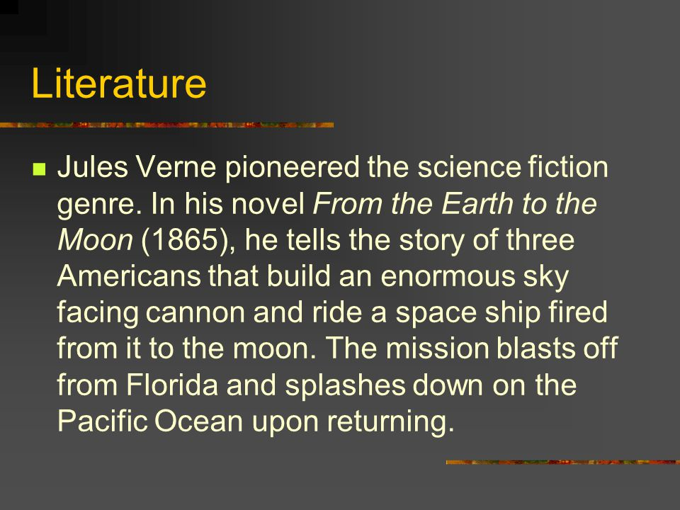 Literature Jules Verne pioneered the science fiction genre.