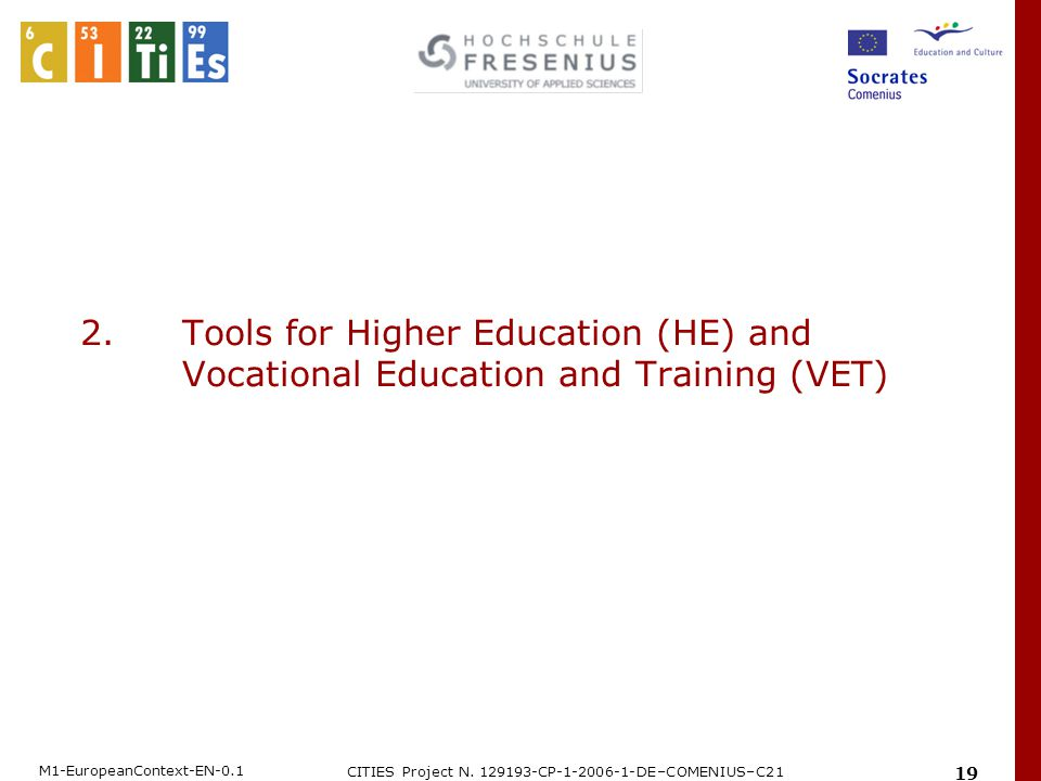 M1-EuropeanContext-EN-0.1 CITIES Project N. 129193-CP-1-2006-1-DE–COMENIUS–C21 19 2.Tools for Higher Education (HE) and Vocational Education and Train