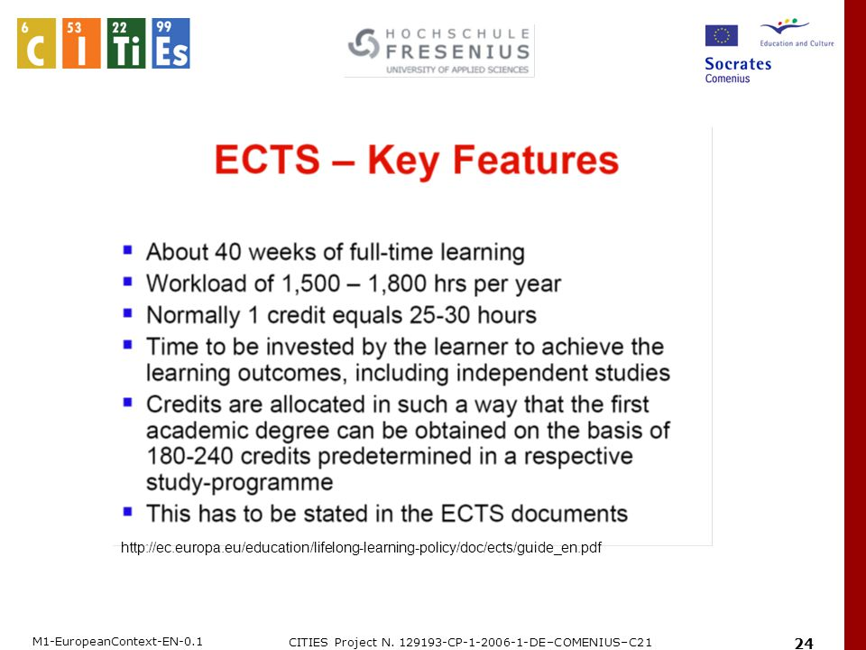 M1-EuropeanContext-EN-0.1 CITIES Project N. 129193-CP-1-2006-1-DE–COMENIUS–C21 24 http://ec.europa.eu/education/lifelong-learning-policy/doc/ects/guid