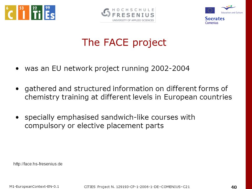 M1-EuropeanContext-EN-0.1 CITIES Project N. 129193-CP-1-2006-1-DE–COMENIUS–C21 40 The FACE project was an EU network project running 2002-2004 gathere